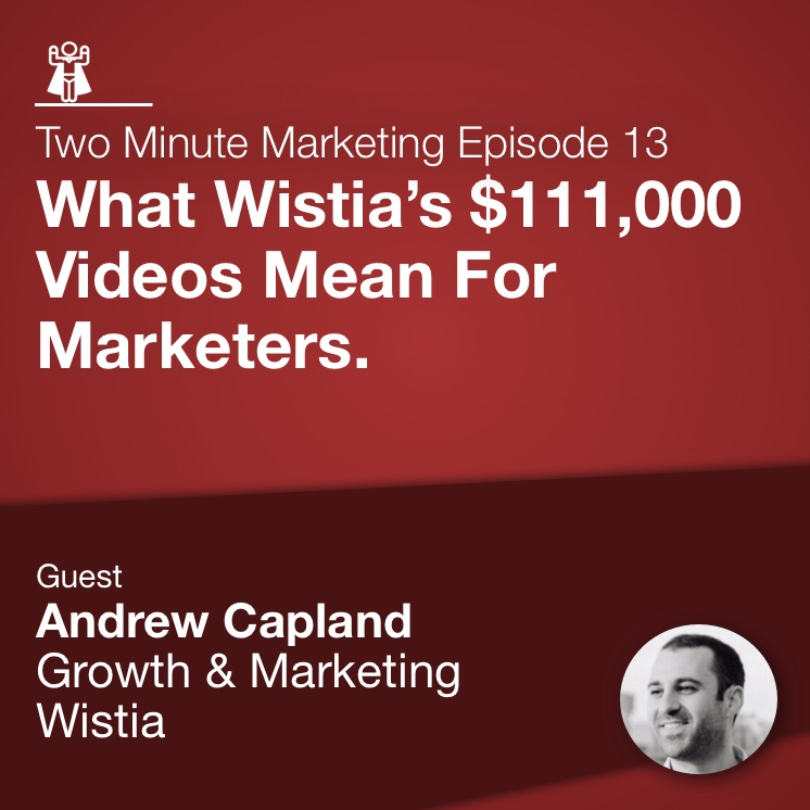 What Wistia's $111,000 Videos Mean For Marketers.