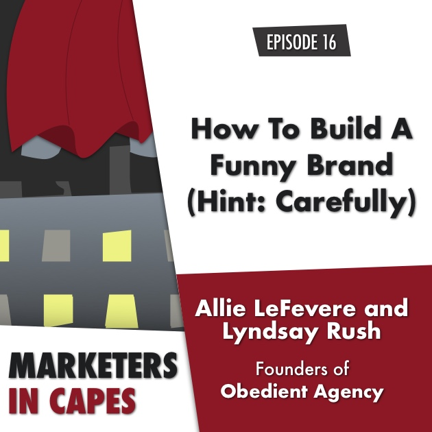 How To Build A Funny Brand (Hint: Carefully) with Allie and Lyndsay from Obedient [E. 16]